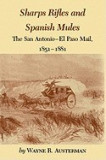 Sharps Rifles and Spanish Mules: The San Antonio-El Paso Mail, 1851-1881, San-Antonio
