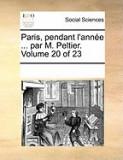 Paris, Pendant L'Anne ... Par M. Peltier. Volume 20 of 23