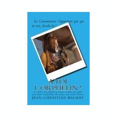 A Toi L Orphelin !: La Connaissance T Appartient Qui Que Tu Sois - Carte in engleza