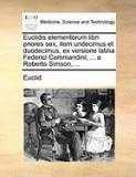 Euclidis Elementorum Libri Priores Sex, Item Undecimus Et Duodecimus, Ex Versione Latina Federici Commandini; ... a Roberto Simson, ...