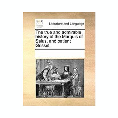 The True and Admirable History of the Marquis of Salus, and Patient Grissel. - Carte in engleza