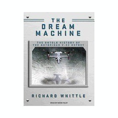 The Dream Machine: The Untold History of the Notorious V-22 Osprey - Carte in engleza