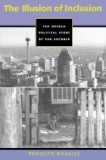 The Illusion of Inclusion: The Political Story of San Antonio, Texas, San-Antonio