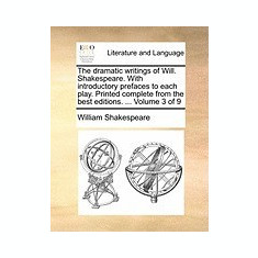 The Dramatic Writings of Will. Shakespeare. with Introductory Prefaces to Each Play. Printed Complete from the Best Editions. ... Volume 3 of 9 - Carte in engleza