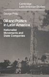 Oil and Politics in Latin America: Nationalist Movements and State Companies