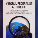 VIITORUL FEDERALIST AL EUROPEI, COMUNITATEA EUROPEANA DE LA ORIGINI LA TRATATUL DE LA LISABONA de DUSAN SIDJANSKI, 2010