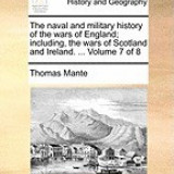 The Naval and Military History of the Wars of England; Including, the Wars of Scotland and Ireland. ... Volume 7 of 8 - Carte in engleza