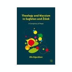 Theology and Marxism in Eagleton and Zizek: A Conspiracy of Hope - Carte in engleza