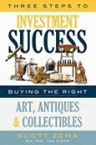 Three Steps to Investment Success: Buying the Right Art, Antiques, and Collectibles