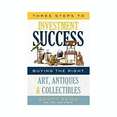 Three Steps to Investment Success: Buying the Right Art, Antiques, and Collectibles - Carte in engleza