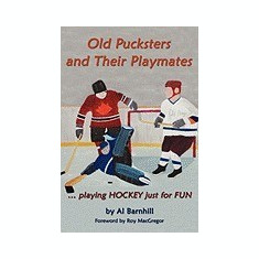 Old Pucksters and Their Playmates: Playing Hockey Just for Fun - Carte in engleza