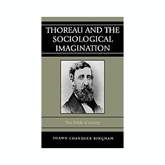Thoreau and the Sociological Imagination: The Wilds of Society - Carte in engleza