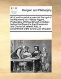 A Full and Impartial Account of the Tryal of the Reverend Mr. Francis Higgins, Prebendary of Christ-Church in Dublin; Before His Grace the Lord Lieu