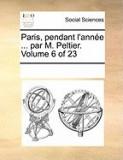 Paris, Pendant L'Anne ... Par M. Peltier. Volume 6 of 23
