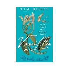 Vanilla: Travels in Search of the Ice Cream Orchid - Carte in engleza