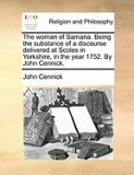 The Woman of Samaria. Being the Substance of a Discourse Delivered at Scoles in Yorkshire, in the Year 1752. by John Cennick.