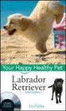 Labrador Retriever: Your Happy Healthy Pet [With DVD]