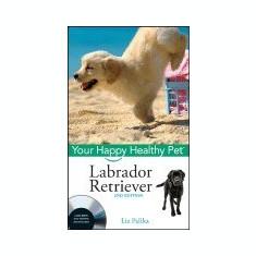 Labrador Retriever: Your Happy Healthy Pet [With DVD] - Carte in engleza