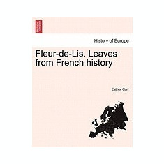 Fleur-de-Lis. Leaves from French History - Carte in engleza
