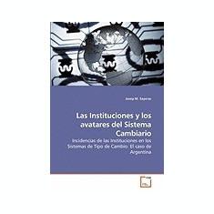 Las Instituciones y Los Avatares del Sistema Cambiario - Carte in engleza