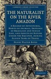 The Naturalist on the River Amazon: A Record of Adventures, Habits of Animals, Sketches of Brazilian and Indian Life, and Aspects of Nature Under the