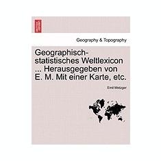 Geographisch-Statistisches Weltlexicon ... Herausgegeben Von E. M. Mit Einer Karte, Etc. - Carte in engleza