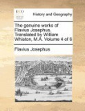 The Genuine Works of Flavius Josephus. Translated by William Whiston, M.A. Volume 4 of 6