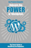 Unleash the Power of Wordpress: The Smart Guide to Wordpress for Beginners