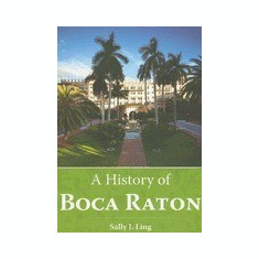 A History of Boca Raton - Carte in engleza
