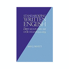 Standardizing Written English: Diffusion in the Case of Scotland, 1520 1659 - Carte in engleza