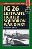 JG 26 Luftwaffe Fighter Wing War Diary, Volume One: 1939-42