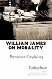 William James on Morality: The Imperative in Everyday Living