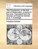 The Piccolomini, or the First Part of Wallenstein, a Drama in Five Acts. Translated from the German of Frederick Schiller by S. T. Coleridge.