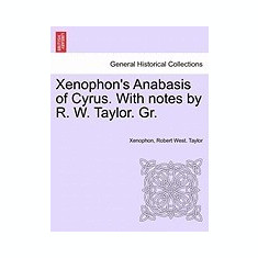 Xenophon's Anabasis of Cyrus. with Notes by R. W. Taylor. Gr.