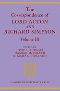 The Correspondence of Lord Acton and Richard Simpson: Volume 3 foto