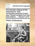 The Dramatic Writings of Will. Shakespeare. with Introductory Prefaces to Each Play. Printed Complete from the Best Editions. ... Volume 5 of 9