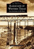 Railroads of Western Texas: San Antonio to El Paso, San-Antonio