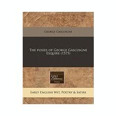 The Posies of George Gascoigne Esquire (1575)