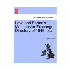 Love and Barton's Manchester Exchange Directory of 1848, Etc. - Carte in engleza