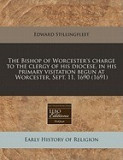The Bishop of Worcester's Charge to the Clergy of His Diocese, in His Primary Visitation Begun at Worcester, Sept. 11, 1690 (1691)