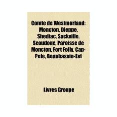 Comte de Westmorland: Moncton, Dieppe, Shediac, Sackville, Scoudouc, Paroisse de Moncton, Fort Folly, Beaubassin-Est, Cap-Pele, Port Elgin, - Carte in engleza