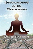 Grounding & Clearing: Being Present in the New Age