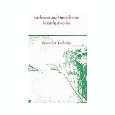 Settlement and Unsettlement in Early America - Carte in engleza