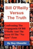 "Bill O'Reilly Versus the Truth: Confronting the Propaganda of Bill O'Reilly and the Scam of the """"No-Spin"""" Zone"