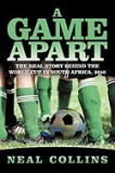 A Game Apart: The Real Story Behind the World Cup in South Africa, 2010