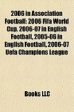 2006 in Association Football: 2006 Fifa World Cup, 2006-07 in English Football, 2005-06 in English Football, 2006 Fifa World Cup Qualification - Afc
