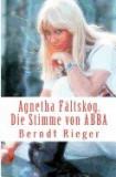 Agnetha Faltskog. Die Stimme Von Abba.: Die Abba-Tetralogy Band 1