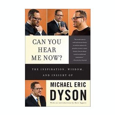 Can You Hear Me Now?: The Inspiration, Wisdom, and Insight of Michael Eric Dyson - Carte in engleza