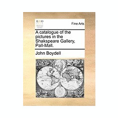 A Catalogue of the Pictures in the Shakspeare Gallery, Pall-Mall. - Carte in engleza