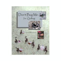 Don't Bug Me; I'm Quilling!: Paper Quilling Projects
